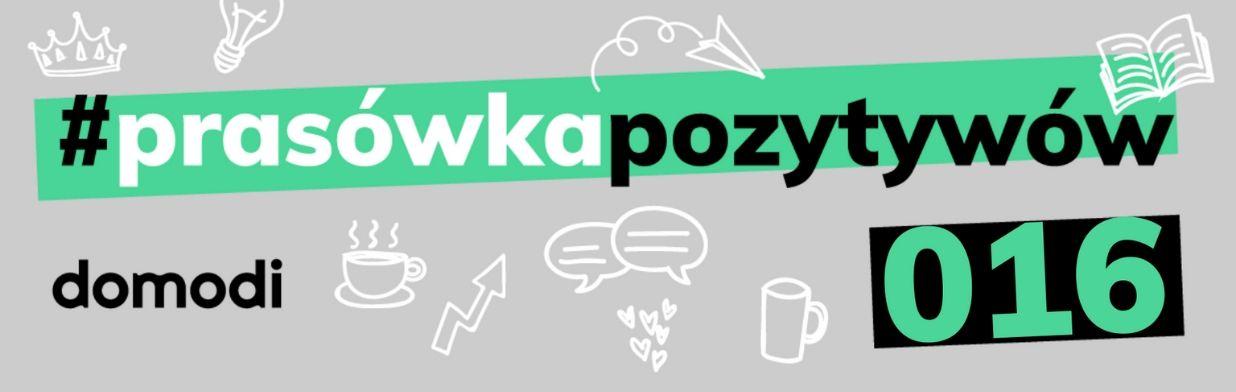 #prasówkapozytywów vol. 16