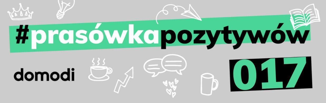 #prasówkapozytywów vol. 17