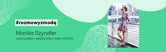 #rozmowymodą: Monika Szyndler, właścicielka marki NAOKO