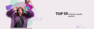 TOP 10 modowe wpadki gwiazd ostatniej dekady. Nie popełnij ich błędów!